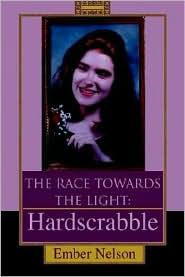 The Race Towards the Light: Hardscrabble - Ember Nelson