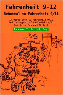 Fahrenheit 9-12: Rebuttal to Fahrenheit 9/11 - Aaron I. Reichel Esq