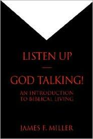 Listen up--God Talking!: An Introduction to Biblical Living - James F. Miller
