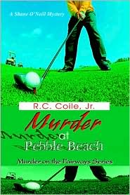 Murder at Pebble Beach - Russell C. Coile, R.C. Coile Jr