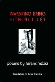 Inventing Being: Kitalált Lét - Ferenc Mozsi, Peter Hargitai (Translator)