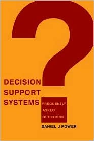 Decision Support Systems: Frequently Asked Questions - Daniel J. Power