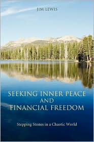 Seeking Inner Peace and Financial Freedom:Stepping Stones in a Chaotic World - Jim Lewis