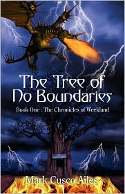 The Tree of No Boundaries: Book One: The Chronicles of Weekland - Mark Cusco Ailes