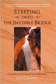 Stepping Onto The Invisible Bridge - Julie G. Olmsted