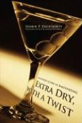 Extra Dry, with a Twist: An Insider's Guide to Bartending