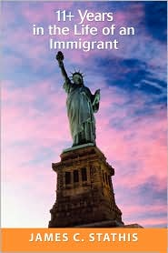 11+ Years In The Life Of An Immigrant - James C Stathis