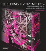 Building Extreme PCs: The Complete Guide to Computer Modding
