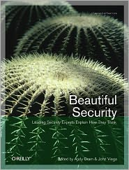 Beautiful Security: Leading Security Experts Explain How They Think - Andy Oram, John Viega