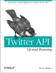Twitter API: Up and Running: Learn How to Build Applications with the Twitter API - Kevin Makice