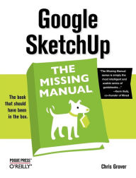 Google SketchUp: The Missing Manual: The Missing Manual - Chris Grover