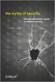 The Myths of Security: What the Computer Security Industry Doesn't Want You to Know - John Viega