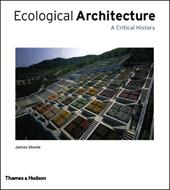 Ecological Architecture: A Critical History - Steele, James