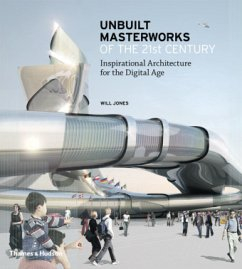 Unbuilt Masterworks of the 21st Century: Inspirational Architecture for the Digital Age - Jones, Will