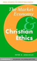 The Market Economy and Christian Ethics - Sedgwick, Peter H.