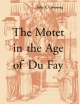 Motet in the Age of Du Fay - Julie E. Cumming