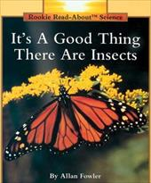 It's a Good Thing There Are Insects - Fowler, Allan / Valan