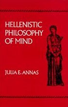 Hellenistic Philosophy of Mind - Annas, Julia