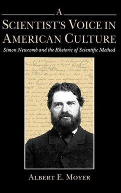 A Scientist's Voice in American Culture: Simon Newcomb & the Rhetoric of Scientific Method - Moyer, Albert E.