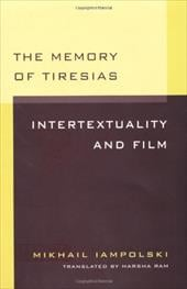 Memory of Tiresias: Intertextuality and Film - Iampolski, Mikhail / Iampolskii, M. B. / Ram, Harsha