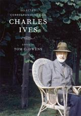 Selected Correspondence of Charles Ives - Charles Ives (author), Tom C. Owens (editor)