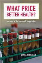 What Price Better Health?: Hazards of the Research Imperative - Callahan, Daniel