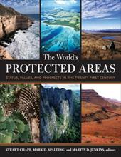 The World's Protected Areas: Status, Values and Prospects in the 21st Century - Chape, Stuart / Spalding, Mark / Jenkins, Martin D.