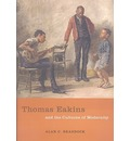 Thomas Eakins and the Cultures of Modernity - Alan C. Braddock