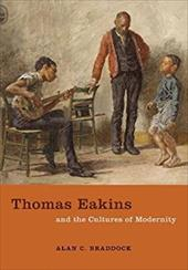 Thomas Eakins and the Cultures of Modernity - Braddock, Alan C.