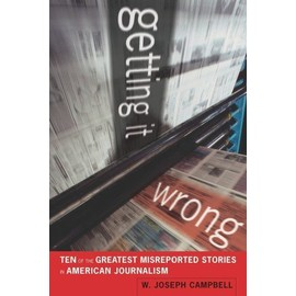 Getting It Wrong: Ten of the Greatest Misreported Stories in American Journalism - W. Joseph Campbell