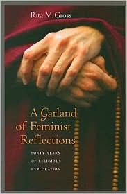 A Garland of Feminist Reflections: Forty Years of Religious Exploration - Rita M. Gross