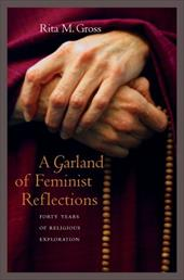 A Garland of Feminist Reflections: Forty Years of Religious Exploration - Gross, Rita M.