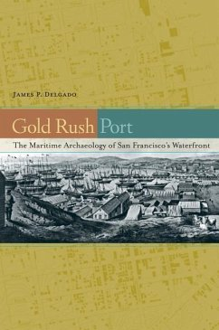 Gold Rush Port: The Maritime Archaeology of San Francisco's Waterfront - Delgado, James P.