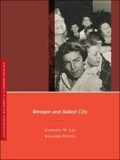 Weegee and Naked City - Lee, Anthony W. / Meyer, Richard