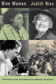 Nine Women: Portraits from the American Radical Tradition Judith Nies Author