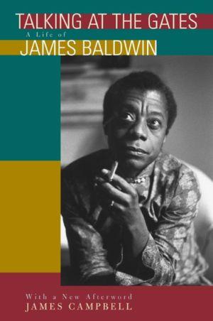 Talking at the Gates: A Life of James Baldwin - James Campbell