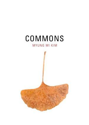 Commons - Myung Mi Kim