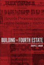 Building the Fourth Estate: Democratization and the Rise of a Free Press in Mexico - Lawson, Chappell Lawson, Joseph Chappell H.