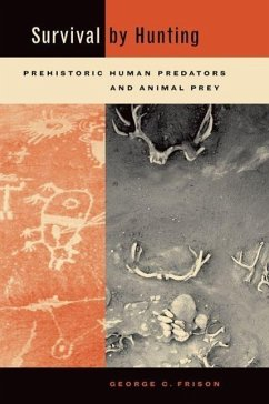 Survival by Hunting: Prehistoric Human Predators and Animal Prey - Frison, George