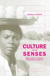 Culture and the Senses: Bodily Ways of Knowing in an African Community - Geurts, Kathryn Linn