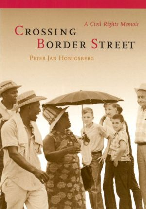 Crossing Border Street: A Civil Rights Memoir - Peter Jan Honigsberg