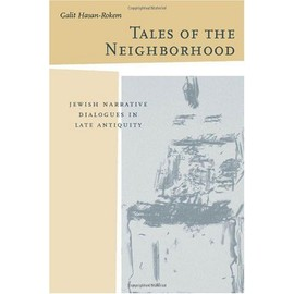 Tales of the Neighborhood: Jewish Narrative Dialogues in Late Antiquity - Galit Hasan-Rokem