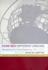 Same Bed, Different Dreams: Managing U.S.-China Relations, 1989-2000 - Lampton, David M.