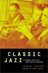 Classic Jazz: A Personal View of the Music and the Musicians - Levin, Floyd / Carter, Benny