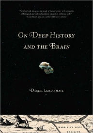 On Deep History And The Brain - Daniel Lord Smail
