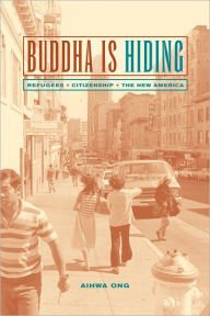 Buddha Is Hiding: Refugees, Citizenship, the New America - Aihwa Ong