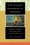 The Intimate Economies of Bangkok - Ara Wilson
