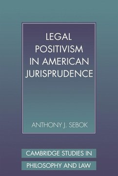 Legal Positivism in American Jurisprudence - Sebok, Anthony J.