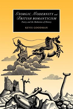 Georgic Modernity and British Romanticism: Poetry and the Mediation of History - Goodman, Kevis