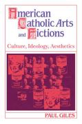 American Catholic Arts and Fictions: Culture, Ideology, Aesthetics